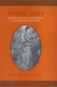 Moral Taste: Aesthetics, Subjectivity, and Social Power in the Nineteenth-Century Novel