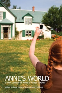 Annes World: A New century of Anne of Green Gables