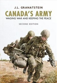 Canadas Army: Waging War and Keeping the Peace