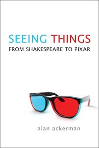 Seeing Things: From Shakespeare to Pixar