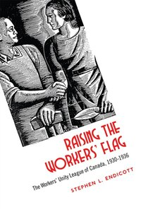Raising the Workers Flag: The Workers Unity League of Canada, 1930-1936
