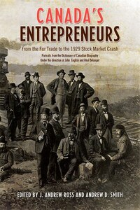Canada's Entrepreneurs: From The Fur Trade to the 1929 Stock Market Crash: Portraits from the…