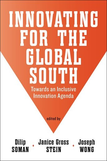 Innovating for the Global South: Towards an Inclusive Innovation Agenda by Dilip Soman