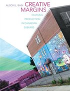 Creative Margins: Cultural Production in Canadian Suburbs
