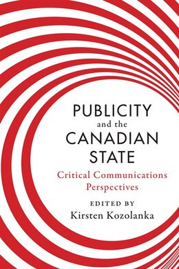 Book Publicity and the Canadian State: Critical Communications Perspectives by Kirsten Kozolanka