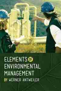 Elements of Environmental Management by Werner Antweiler