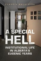 A Special Hell: Institutional Life in Albertas Eugenic Years