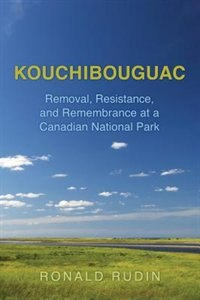 Kouchibouguac: Removal, Resistance, and Remembrance at a Canadian National Park