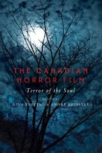 The Canadian Horror Film: Terror of the Soul by Gina Freitag