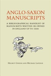 Anglo-Saxon Manuscripts: A Bibliographical Handlist of Manuscripts and Manuscript Fragments Written…
