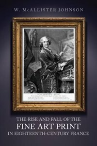 The Rise and Fall of the Fine Art Print in Eighteenth-Century France