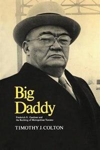 Big Daddy: Frederick G. Gardiner and the Building of Metropolitan Toronto