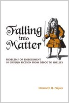 Falling into Matter: Problems of Embodiment in English Fiction from Defoe to Shelley