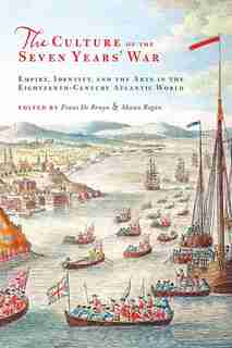 The Culture of the Seven Years' War: Empire, Identity, and the Arts in the Eighteenth-Century Atlantic World by Frans De Bruyn