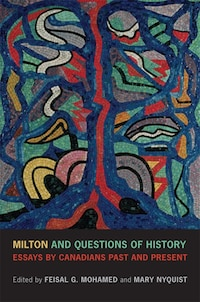 Milton and Questions of History: Essays by Canadians Past and Present