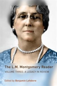 Book The L.M. Montgomery Reader: Volume Three: A Legacy in Review by Benjamin Lefebvre