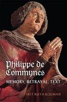 Philippe de Commynes: Memory, Betrayal, Text