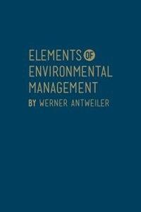 Elements of Environmental Management by Werner Antweiler