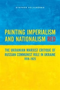 Painting Imperialism and Nationalism Red: The Ukrainian Marxist Critique of Russian Communist Rule…