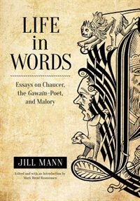 Life in Words: Essays on Chaucer, the Gawain-Poet, and Malory