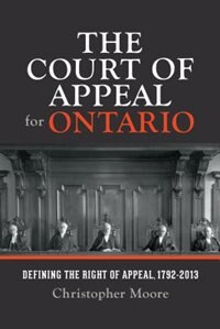 Book The Court of Appeal for Ontario: Defining the Right of Appeal in Canada, 1792-2013 by Christopher Moore