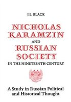 Nicholas Karamzin and Russian Society in the Nineteenth Century: A Study in Russian Political and…