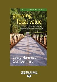 Growing Local Value: How To Build Business Partnerships That Strengthen Your Community (easyread…