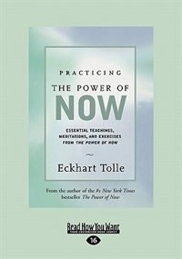 Practicing the Power of Now: Essential Teachings, Meditations, And Exercises From the Power of Now (EasyRead Large Edition) by Eckhart Tolle