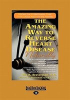 The Amazing Way to Reverse Heart Disease Naturally: Beyond the Hypertension Hype: Why Drugs are Not…
