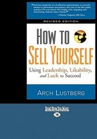 How To Sell Yourself: Using Leadership, Likability, And Luck To Succeed (easyread Large Edition)