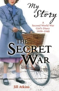 My Story: The Secret War: A Second World Wars Girl's Diary