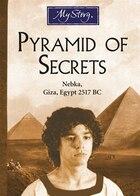 My Story: Pyramid of Secrets: Nebka, Giza, Egypt 2517 BC