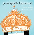 Je m'appelle Catherine!: Je m'appelle Catherine!