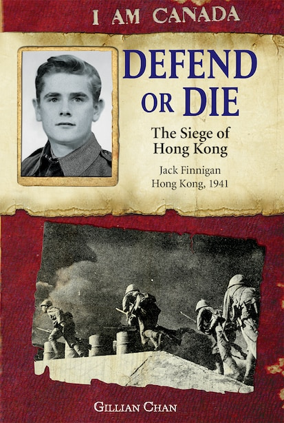 I Am Canada: Defend or Die: The Siege Of Hong Kong, Jack Finnigan, Hong Kong, 1941 by Gillian Chan