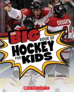 The Big Book of Hockey for Kids by Eric Zweig