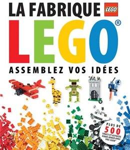 Book La fabrique LEGO: Assemblez vos idées by Daniel Lipkowitz