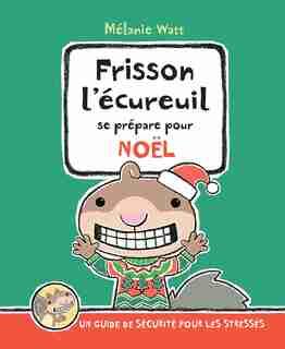 Frisson l'écureuil se prépare pour Noël: Un guide de sécurité pour les stressés de Mélanie Watt