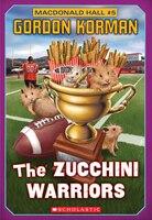 Macdonald Hall #5: The Zucchini Warriors