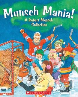 Book Munsch Mania!: A Robert Munsch Collection by Robert Munsch