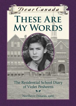 Book Dear Canada: These Are My Words: The Residential School Diary of Violet Pesheens by Ruby Slipperjack