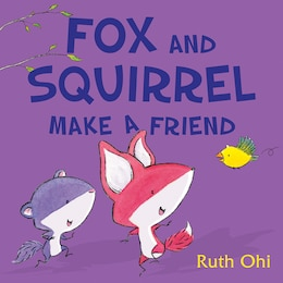 Book Fox and Squirrel Make a Friend by Ruth Ohi