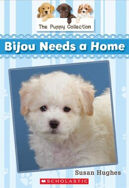 Book The Puppy Collection #4: Bijou Needs a Home by Susan Hughes