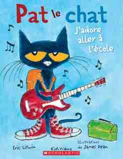 Pat le chat : J'adore aller à l'école de Eric Litwin