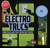 Klutz : Électrotrucs: Construis-les pour jouer des tours!