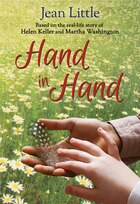 Hand in Hand: Inspired by the real-life story of Helen Keller and Martha Washington