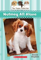 The Puppy Collection #8: Nutmeg All Alone