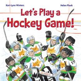 Book Let's Play a Hockey Game! by Kari-lynn Winters