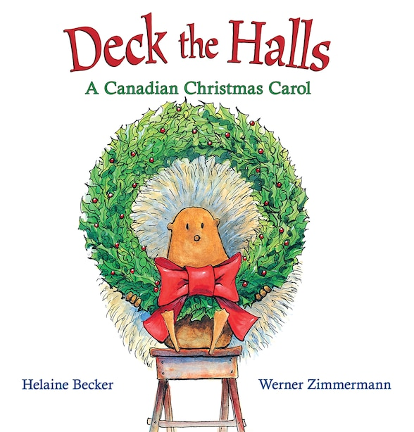 Deck the Halls: A Canadian Christmas Carol by Helaine Becker