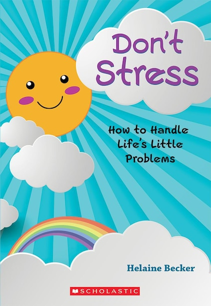 Don't Stress: How to Handle Life's Little Problems by Helaine Becker