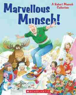 Marvellous Munsch!: A Robert Munsch Collection by Robert Munsch